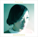 MANNERS 『Facies』