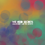WE NEED SECRETS 『Melancholy And The Archive』