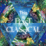 VA 『これがポスト・クラシカルだ!』 マックス・リヒターやジョニー・グリーンウッドらの楽曲収録、ポスト・クラシカルの世界覗けるコンピ