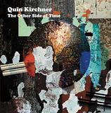 クイン・キルヒナー 『The Other Side Of Time』 シカゴ・ジャズの新星ドラマー、怒涛の111分インタープレイ
