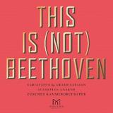 セバスティアン・クナウアー(Sebastian Knauer)他『Arash Safaian: This Is (Not) Beethoven』ベートーヴェンを再構築!