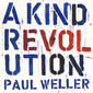 ポール・ウェラー 『A Kind Revolution』 ストライプスのメンバーも参加、サイケデリック感の中で全体の音世界を大事にした新作
