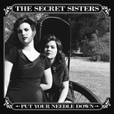 THE SECRET SISTERS 『Put Your Needle Down』