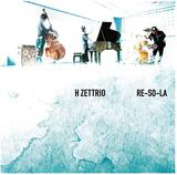 H ZETTRIO 『RE-SO-LA』 12か月連続リリースのシングルと新曲で構成された、華麗な疾走感を湛える充実の新作