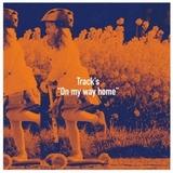 Track's 『On my way home』 これぞ青春! 静岡発正統派メロディック・パンク