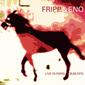 【ろっくおん!】第29回 Part.1―今月のレポート盤:FRIPP & ENO 『Live In Paris 28.05.1975』