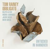 トム・レイニー・オブリガート(Tom Rainey Obbligato)『Untucked In Hannover』即興による斬新な解釈でスタンダードを捉え直した〈陰画集〉