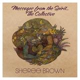 シェリー・ブラウン(Sheree Brown)『Messages From The Spirit...The Collective』可憐な歌とアコギを軸にした有機的な音が映える