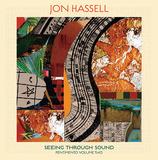 ジョン・ハッセル(Jon Hassell)『Seeing Through Sound』ミニマル/アンビエントの巨匠が見せる豊かさを増した〈第四世界〉