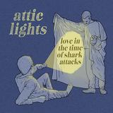 アティック・ライツ 『Love In The Time Of Shark Attacks』 美メロを存分に発揮、近年のTFCも想起
