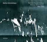 PATRICIA KOPATCHINSKAJA、MARKUS HINTERHAUSER、RETO BIERI 『G.Ustvolskaya:Violin Sonata, Trio For Clarinet, Violin And Piano, Duet For Violin And Piano』
