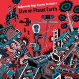 ANDROMEDA MEGA EXPRESS ORCHESTRA 『Live On Planet Earth』