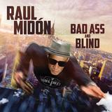 21世紀のニュー・ソウル! ラウル・ミドン3年ぶりのアルバム『バッド・アス・アンド・ブラインド』 スティーヴ・ミラー・バンドのカヴァーも収録