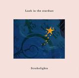 Strobolights 『Lush in the stardust』 福岡発5人組の初作、スーパーカー世代にも刺さるエヴァーグリーンなオルタナ