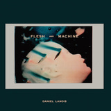 DANIEL LANOIS 『Flesh And Machine』