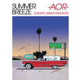 VA『SUMMER BREEZE -AOR- ULTIMATE URBAN FAVORITES』AORのいいガイドでありつつ、初CD化音源が4曲も含まれたマニアも注目すべきコンピ
