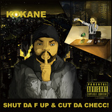 KOKANE	『Shut Da F Up & Cut Da Checc』