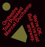 オルケストル・トゥ・ピュイサン・マルセル・デュシャン(Orchestre Tout Puissant Marcel Duchamp)『We're OK. But We're Lost Anyway』アフリカ音楽からノイズまでを再解釈した驚異の無国籍ポスト・パンク