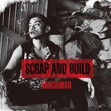 ADACHIMAN 『SCRAP AND BUILD』 数々のクラッシュ制してきた男の初作は、チンピラ風情たっぷりのDJイングで魅せるギラついた一枚