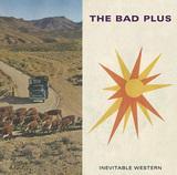 THE BAD PLUS 『Inevitable Western』