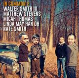 ウォルター・スミス3世(Walter Smith III)他『In Common 2』ネイト・スミスがドラムで参加 気鋭のジャズ・サックス奏者によるマシュー・スティーヴンスらとのユニット作第2弾