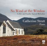 キャサリン・ストラット(Catherine Strutt)『No Wind At The Window』ケルトとゲールの讃美歌をピアノ編曲し郷愁を誘う