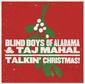 BLIND BOYS OF ALABAMA & TAJ MAHAL 『Talkin' Christmas!』 ツアー共演を重ねて実現したコラボ盤