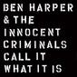 ベン・ハーパー&イノセント・クリミナルズ 『Call It What It Is』 電気ブルースやルーツ・レゲエなど並ぶ9年ぶり新作