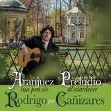 カニサレス(Juan Manuel Canizares)『カニサレスによるロドリーゴ』ロドリーゴの作品を取り上げた最新作は、深く情熱的なギターの響きに我を忘れるほど