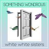 white white sistersメンバーより、初フル作『SOMETHING WONDROUS』についてのコメント