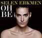 SELEN ERKMEN 『Oh Be』 ターキッシュ・ポップ入門盤にピッタリ、歌声が何とも色っぽい女性歌手の新作
