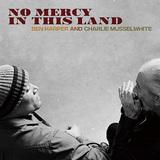 ベン・ハーパー&チャーリー・マッセルホワイト 『No Mercy In This Land』 スリリングな掛け合いのタッグ盤