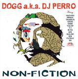 DOGG a.k.a DJ PERRO 『NON-FICTION』 MIC JACK PRODUCTIONのDJによるソロ作は、OMSBら各地のMCが参加
