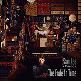 SAM LEE & FRIENDS 『The Fade In Time』