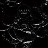 GAISER 『False Light』