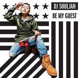 DJ SOULJAH 『Be My Guest』