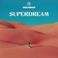 ビッグ・ワイルド 『Superdream』 オデッザのお墨付き! ドリーミー&トロピカルなエレクトロニカ/ヒップホップがよりポップかつソウルフルに