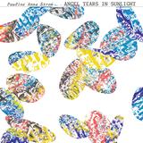 ポーリーン・アンナ・ストローム(Pauline Anna Strom)『Angel Tears In Sunlight』ニューエイジ/アンビエントの伝説、約30年ぶりの新作