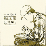 Mr.Bud 『Blue Science』 サンプリングを基調としたメロウなビートの醸し出す程良い酩酊感
