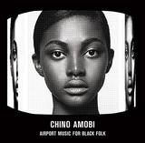 チーノ・アモービ 『Airport Music For Black Folk』 アルカやOPNに続く才能、実験性に加えポップさ漂う雰囲気が中毒性抜群