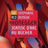 ステファヌ・ドゥネーヴ&ロイヤル・コンセルトヘボウ管弦楽団 『オネゲル:劇的オラトリオ《火刑台上のジャンヌ・ダルク》』 やわらかで色鮮やかな筆致と抑揚で聴かせる