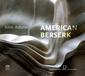 VA 『John Adams: American Berserk』 何度も聴くとはまってしまうジョン・アダムズのミニマル音楽作品集