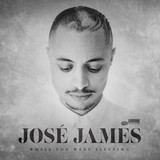 JOSE JAMES 『While You Were Sleeping』