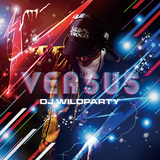 DJ WILDPARTY 『VS.[Versus]』