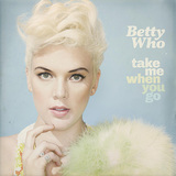 BETTY WHO 『Take Me When You Go』