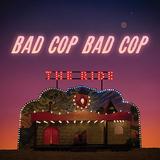 バッド・コップ/バッド・コップ(Bad Cop/Bad Cop)『The Ride』ラテンやブギを取り入れた泣きたっぷりのポップ・パンク