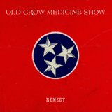 OLD CROW MEDICINE SHOW 『Remedy』