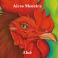アイアート・モレイラ 『Alue』 マイルス・デイヴィスとの共演などでも知られるモレイラの、母国では初となる本人名義作