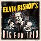 エルヴィン・ビショップス・ビッグ・ファン・トリオ 『Elvin Bishop's Big Fun Trio』 持ち前の明るさでオールド・スタイルなブルースを披露