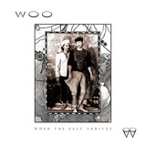 WOO 『WHEN THE PAST ARRIVES』